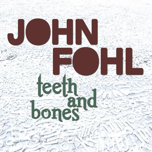 John Fohl – Teeth and Bones