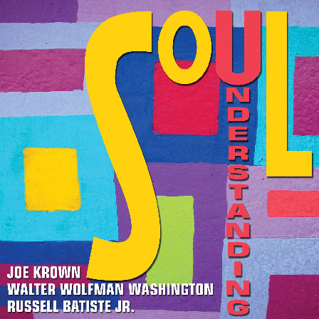 Joe Krown, Walter Wolfman Washington and Russell Batiste, Jr. – SOUL UNDERSTANDING.
