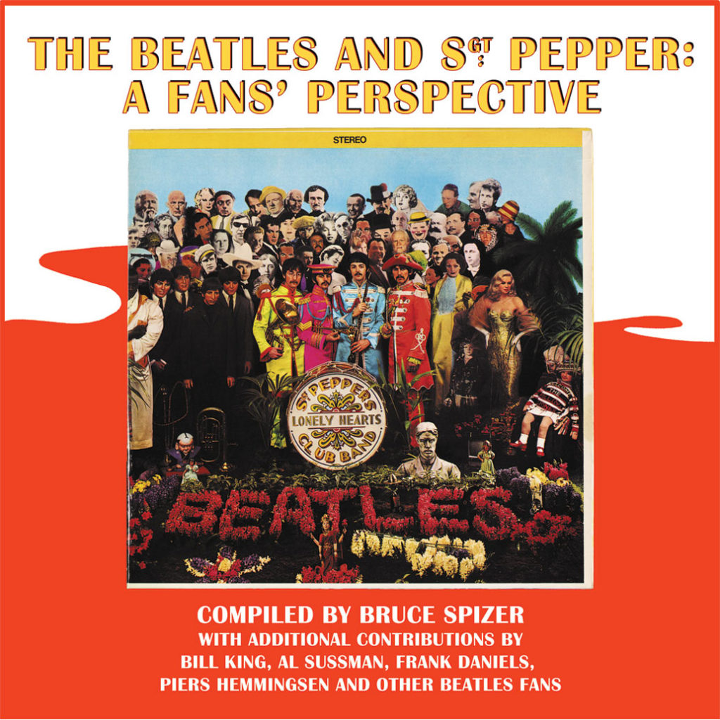 The Beatles and Sgt. Pepper: A Fans' Perspective by Bruce Spizer