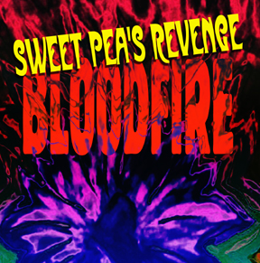 Sweet Pea's Revenge – Bloodfire